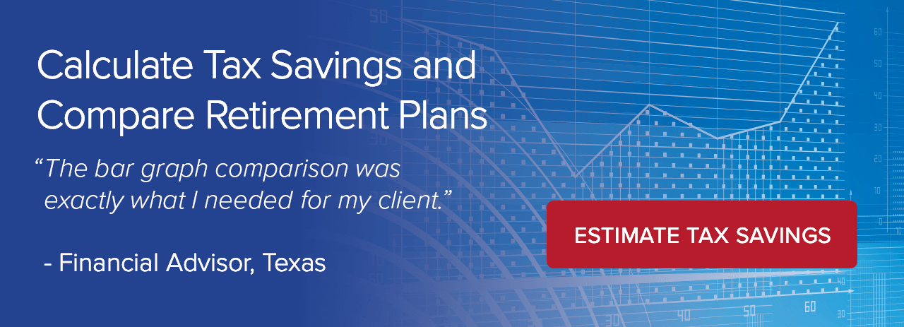 Calculate Tax Savings and Compare Retirement Plans for Your Clients