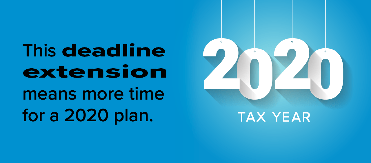 This deadline extension means more time for a 2020 plan.